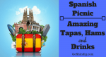 Spanish Picnic Menu Recipe Ideas – Amazing Tapas, Hams and Drinks