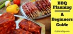 BBQ Planning - A Beginners Guide To The Ultimate Outdoor Eating And Party Experience