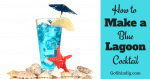 How to make a Blue Lagoon Cocktail Drink - Recipe, Mocktail and History