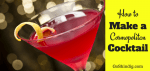 How to make a Cosmopolitan Cocktail Drink – Recipe, Mocktail and History