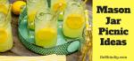 Mason Jar Picnic Ideas – Salads, Desserts, Sizes, Handles, Lids and more