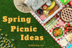 Spring Picnics Ideas - Packing, Location, Menu and Refreshments