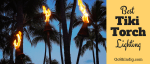 A Tiki Torch Tale - Buying the Best Tiki Light for your Backyard