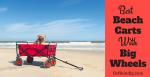 Best Beach Carts - Rolling Big Wheels and Folding