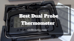 Best Dual Probe Thermometer for BBQing and Smoking Meat