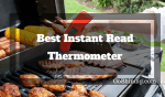 Best Instant Read Thermometer for Outdoor Grilling and BBQ