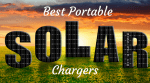 Best Portable Solar Charger for Camping, Emergencies and Laptops