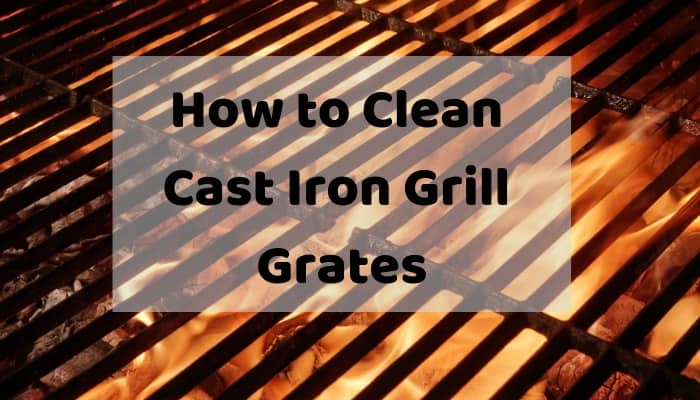 How to Clean Cast Iron Grill Grates