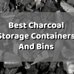 How to Store Charcoal and Best Charcoal Storage Containers and Bins