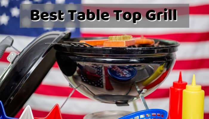Best Table Top Grill