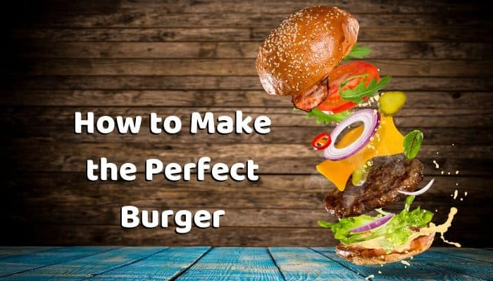 How to Make the Perfect Burger